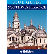 Blue Guide Southwest France, with Bordeaux, the Dordogne, Périgord, the Lot, Aveyron, the Tarn, the Gers, the Landes and Armagnac, Biarritz and the Pays Basque, Lourdes, the Pyrenees and Toulouse
