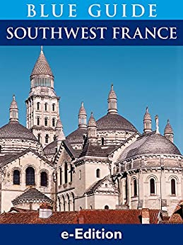 Blue Guide Southwest France, with Bordeaux, the Dordogne, Périgord, the Lot, Aveyron, the Tarn, the Gers, the Landes and Armagnac, Biarritz and the Pays Basque, Lourdes, the Pyrenees and Toulouse by [Gray-Durant, Delia]