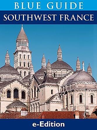 Blue Guide Southwest France, with Bordeaux, the Dordogne, Périgord, the Lot, <a href=