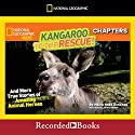 National Geographic Kids Chapters: Kangaroo to the Rescue!: And More True Stories of Amazing Animal Heroes Audiobook by Moira Rose Donohue Narrated by Johnny Heller