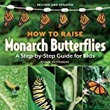 img - for How to Raise Monarch Butterflies: A Step-by-Step Guide for Kids (How It Works) book / textbook / text book
