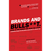 Brands and BullS**t. Excel at the Former and Avoid the Latter. A Branding Primer for Millennial Marketers in a Digital Age. (English Edition)
