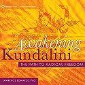 Awakening Kundalini: The Path to Radical Freedom Speech by Lawrence Edwards Narrated by Lawrence Edwards