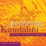 Awakening Kundalini: The Path to Radical Freedom | Lawrence Edwards