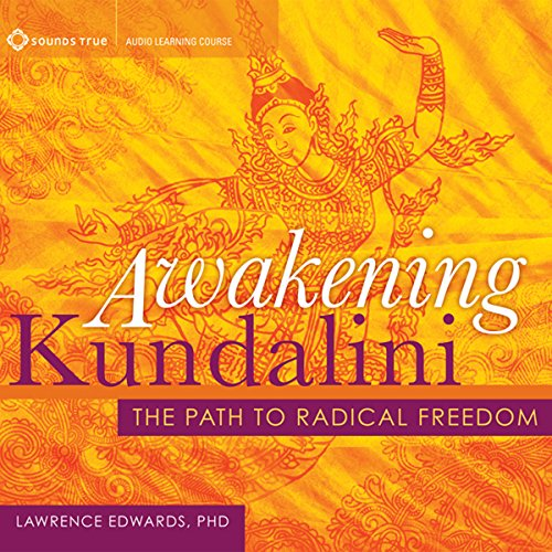 Awakening Kundalini: The Path to Radical Freedom