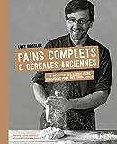 Pains complets & céréales anciennes - Le meilleur des savoir-faire européens pour des pains santé