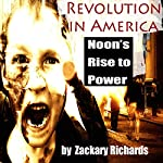 Revolution in America: Noon the Rise to Power | Zackary Richards