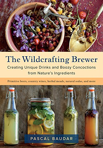 The Wildcrafting Brewer: Creating Unique Drinks and Boozy Concoctions from Nature's Ingredients by Pascal Baudar