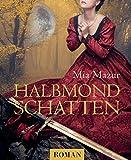 Halbmondschatten: Historischer Liebesroman (Große Türkenkrieg-Saga 1) (German Edition)
