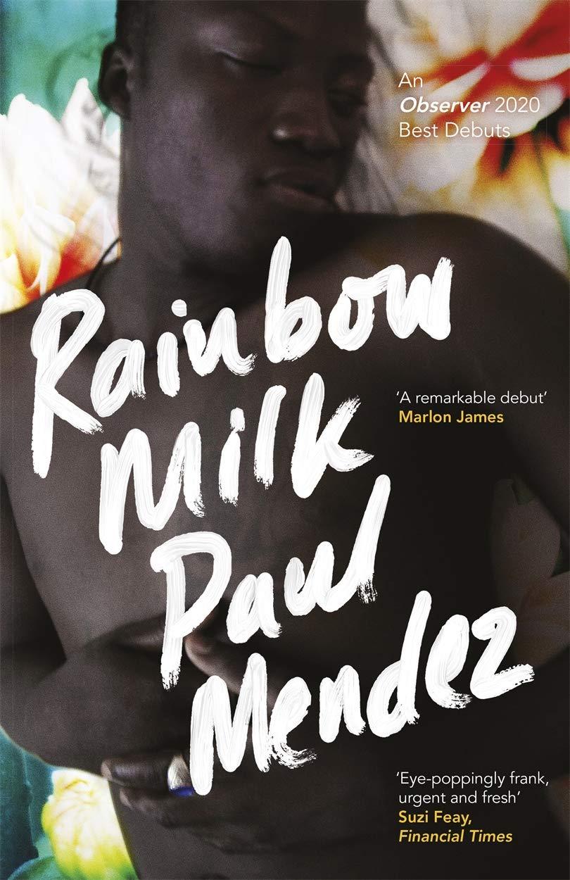 Rainbow Milk: an Observer 2020 Top 10 Debut: Amazon.co.uk: Mendez ...