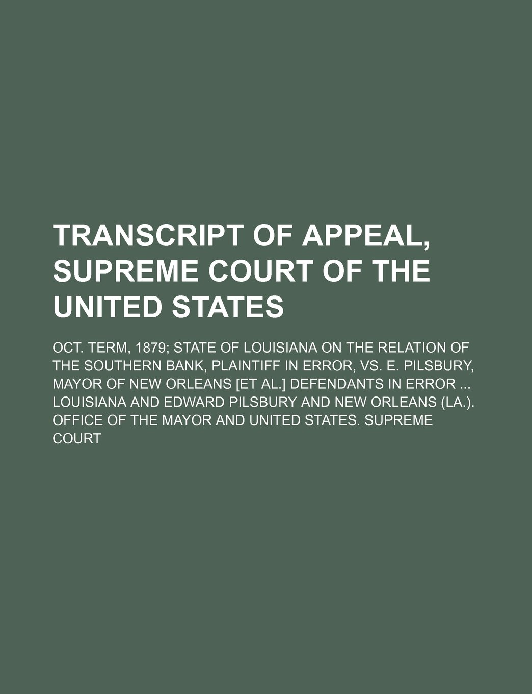 Read Online Transcript of Appeal, Supreme Court of the United States; Oct. Term, 1879 State of Louisiana on the Relation of the Southern Bank, Plaintiff in Error, PDF ePub fb2 book