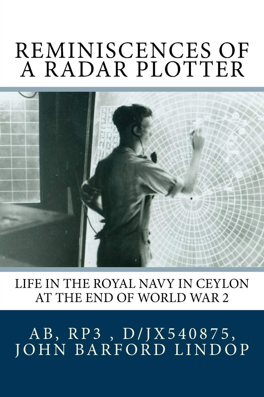 Reminiscences of a Radar Plotter: Life in the Royal Navy in Ceylon at the end of World War 2: Amazon.es: Lindop, John Barford: Libros en idiomas extranjeros