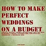 How to Make Perfect Weddings on a Budget | James Staton