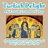 Turkish Delight--A Kid's Guide to Istanbul, Turkey, Penelope Dyan, 1935630547