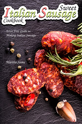 Sweet Italian Sausage Cookbook: Error Free Guide to Making Italian Sausage (English Edition)
