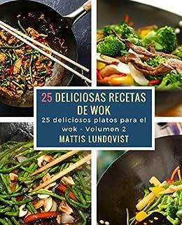 25 deliciosos recetas de wok: 25 deliciosos platos para el wok (Spanish Edition)