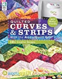 img - for Quilted Curves & Strips with the AccuQuilt GO!: 12+ Creative Designs by Various (2011) Paperback book / textbook / text book