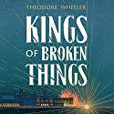 Kings of Broken Things Audiobook by Theodore Wheeler Narrated by Christopher Lane