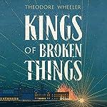 Kings of Broken Things   Theodore Wheeler