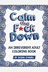 Calm the F*ck Down: An Irreverent Adult Coloring Book (Irreverent Book Series) Paperback
