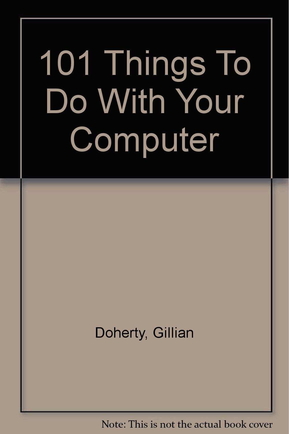 101 Things To Do With Your Computer: Gillian Doherty: 9780613744737:  Amazon.com: Books