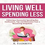 Living Well, Spending Less: Confessions, Tips and Motivation from a Recovering Shopaholic | K. Elizabeth