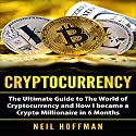 Cryptocurrency: The Ultimate Guide to The World of Cryptocurrency and How I Became a Crypto Millionaire in 6 Months Hörbuch von Neil Hoffman Gesprochen von: Dave Wright