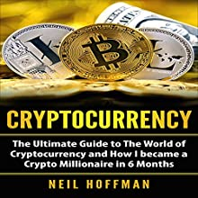 Cryptocurrency: The Ultimate Guide to The World of Cryptocurrency and How I Became a Crypto Millionaire in 6 Months Audiobook by Neil Hoffman Narrated by Dave Wright