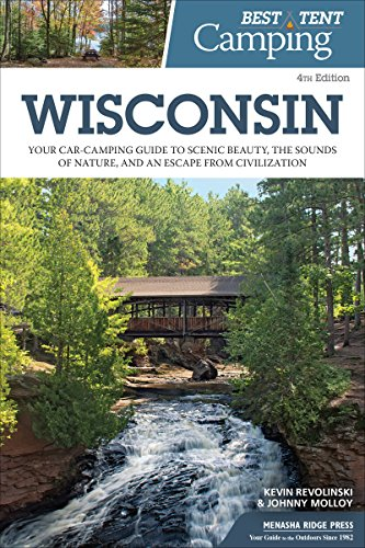 Best Tent Camping: Wisconsin: Your Car-Camping Guide to Scenic Beauty, the Sounds of Nature, and an Escape from Civilization (Wisconsin's Best State Parks)