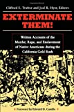 Exterminate Them: Written Accounts of the Murder, Rape, and Enslavement of Native Americans during the California Gold Rush