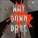Way Down Dark: Australia, Book 1 Audiobook by J. P. Smythe Narrated by Taryn Eva