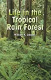 Life in the Tropical Rain Forest, William K. Gibbons, 1404258213