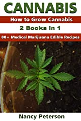 CANNABIS: 2 Books in 1: How to Grow Cannabis & 80+ Medical Marijuana Edible Recipes Kindle Edition