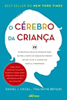 O cérebro da criança: 12 estratégias revolucionárias para nutrir a mente em desenvolvimento do seu filho e ajudar sua...