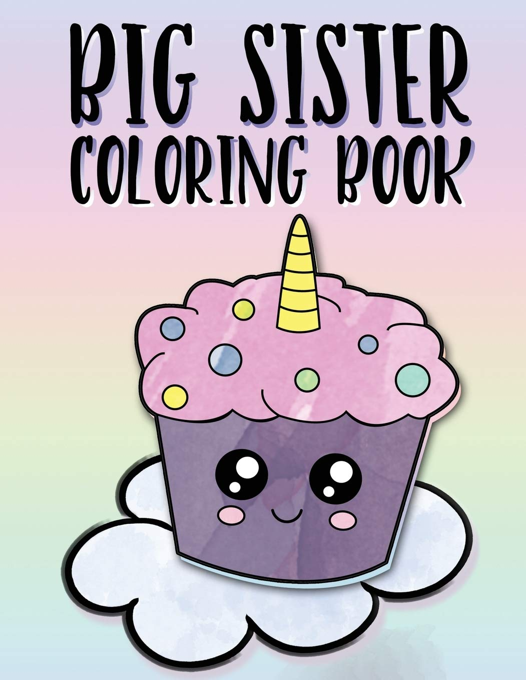 - Big Sister Coloring Book: Unicorns, Rainbows And Cupcakes New Baby