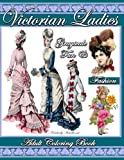 Victorian Ladies Fun & Fashion Grayscale Adult Coloring Book: 39 Victorian Coloring Pages of Victorian Fashion, Hats, Hair Styles, Victorian Ladies, Victorian Girls with Fun Flower Designs