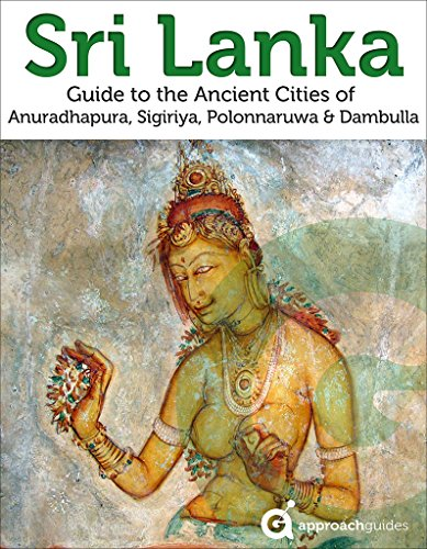 Sri Lanka: Guide to the Ancient Cities of Anuradhapura, Sigiriya, Polonnaruwa, Dambulla : (2017 Travel Guide)