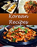 Korean: Korean Recipes - The Very Best Korean Cookbook (Korean recipes, Korean cookbook, Korean cook book, Korean recipe, Korean recipe book)