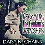 Becoming the Centaur's Wenches | Daisy N. Chains