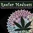 Reefer Madness Mandala and Quote Coloring Book For Adults: Mellow Madness with Mindless Marijuana Mandalas for Ultimate Relaxation and Stress Relief ... Cannabis, Hemp and Marijuana Themes)