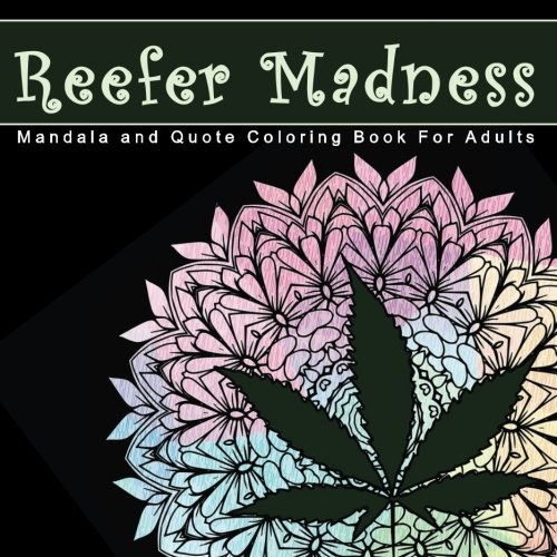Amazon Reefer Madness Mandala And Quote Coloring Book For Adults Mellow With Mindless Marijuana Mandalas Ultimate Relaxation Stress