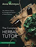 The Complete Herbal Tutor: The Definitive Guide to the Principles and Practices of Herbal Medicine - Revised & Expanded Edition