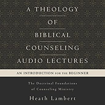 Amazon com: A Theology of Biblical Counseling: Audio