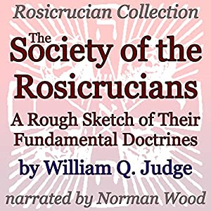 The Society of the Rosicrucians: A Rough Sketch of Their Fundamental Doctrines Audiobook