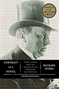 Portrait of a Novel: Henry James and the Making of an American Masterpiece by Liveright