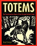 Totems: The Transformative Power of Your Personal Animal Totem