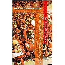 Extra Scientiam Nulla Salus: How Science Undermines Reason (The Truth Series Book 8)