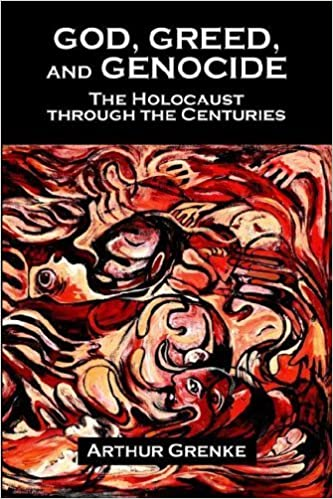 God, Greed, and Genocide: The Holocaust Through the Centuries by Arthur Grenke (2005-07-20)