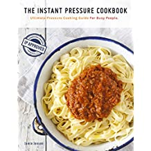 The Instant Pressure Cookbook: Ultimate Pressure Cooking Recipes Guide For Busy People