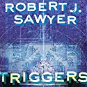 Triggers Audiobook by Robert J. Sawyer Narrated by Jeff Woodman
